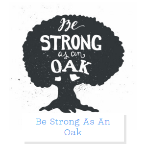 Be Strong As An Oak オークの木のように強く