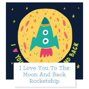 I Love You To The Moon And Back ロケット